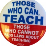 Those who can, teach. Those who cannot pass laws about teaching